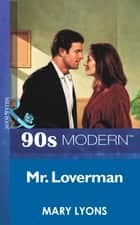 Mr. Loverman (Mills & Boon Vintage 90s Modern) ebook by Mary Lyons