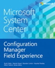 Microsoft System Center Configuration Manager Field Experience ebook by Manoj Pal,Manish Raval