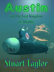Austin and the Lost Kingdom of Atlantis ebook by Stuart Taylor