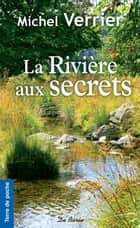 La Rivière aux secrets ebook by Michel Verrier