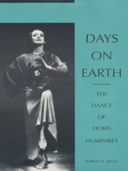 Days on Earth - The Dance of Doris Humphrey ebook by Marcia B. Siegel