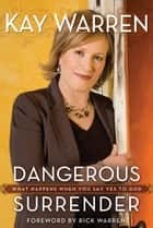 Dangerous Surrender ebook by Kay Warren