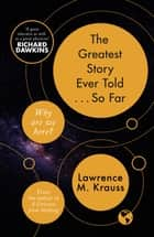 The Greatest Story Ever Told...So Far ebook by Lawrence Krauss