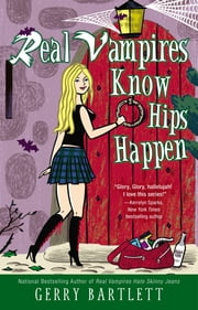 Real Vampires Know Hips Happen ebook by Gerry Bartlett