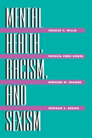 Mental Health, Racism And Sexism ebook by Charles V. Willie Harvard University, USA; Patricia Perri Rieker Harvard Medical School, USA; Bernard M. Kramer University of Massachusetts, USA; Bertram S. Brown formerly Director, National Institute of Mental Health, USA.