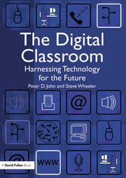 The Digital Classroom - Harnessing Technology for the Future of Learning and Teaching ebook by Peter John,Steve Wheeler