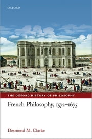 French Philosophy, 1572-1675 ebook by Desmond M. Clarke