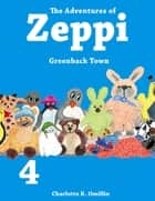 The Adventures of Zeppi - #4 Greenback Town ebook by C.K. Omillin