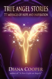 True Angel Stories - 777 Messages of Hope and Inspiration ebook by Diana Cooper,Diana Cooper School