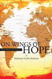 On Wings of Hope - From Berlin to Caracas ebook by Ruthmarie Matthysse
