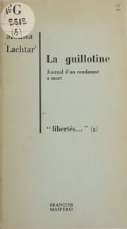 La guillotine - Journal d'un condamné à mort ebook by Mousa Lachtar