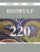 Beowulf 220 Success Secrets - 220 Most Asked Questions On Beowulf - What You Need To Know ebook by Nancy Mcgee