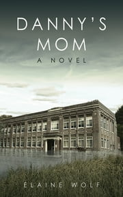 Danny's Mom - A Novel ebook by Elaine Wolf