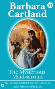 21 The Mysterious Maid-Servant ebook by Barbara Cartland