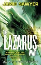 The Lazarus War: Origins - Book Three of The Lazarus War eBook by Jamie Sawyer
