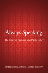 Always Speaking - The Treaty of Waitangi and Public Policy ebook by Veronica Tawhai,Katarina Gray-Sharp