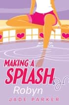 Making a Splash #1: Robyn ebook by Jade Parker