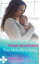 The Midwife's Baby (Mills & Boon Medical) ebook by Fiona McArthur