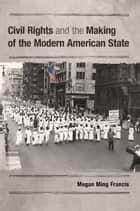Civil Rights and the Making of the Modern American State ebook by Professor Megan Ming Francis