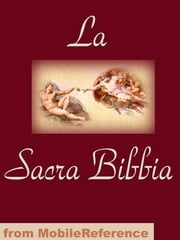 La Bibbia. Holy Bible. La Bibbia: Antico Testamento E Nuovo Testamento (The Old Testament And The New Testament) (Italian Edition) (Mobi Spiritual) ebook by MobileReference