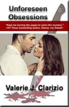 Unforeseen Obsessions ebook by Valerie J. Clarizio