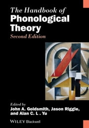 The Handbook of Phonological Theory ebook by John A. Goldsmith,Jason Riggle,Alan C. L. Yu