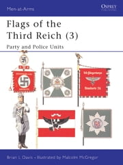 Flags of the Third Reich (3) - Party & Police Units ebook by Brian L Davis,Malcolm McGregor