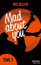 "Mad About You - tome 2 - Vous avez aimé ""Calendar Girl"" ? Vous aimerez ""Mad about You"" eBook par Iris Hellen"