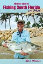 Ultimate Guide to Fishing South Florida on Foot ebook by Steve Kantner,Lefty Kreh