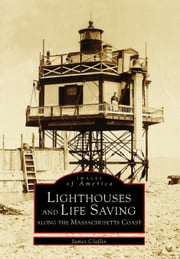 Lighthouses and Life Saving along the Massachusetts Coast ebook by James Claflin
