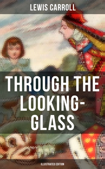 THROUGH THE LOOKING-GLASS (Illustrated Edition) ebook by Lewis Carroll