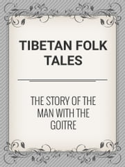 The Story of the Man with the Goitre ebook by Tibetan Folk Tales