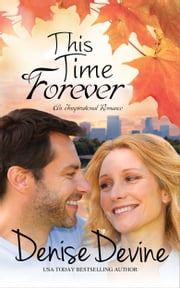This Time Forever - An Inspirational Romance ebook by Denise Devine