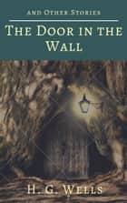 The Door in the Wall, and Other Stories (Annotated) ebook by H. G. Wells