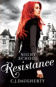 Night School: Resistance - Number 4 in series eBook by C. J. Daugherty