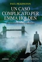 Un caso complicato per Emma Holden eBook by Paul Pilkington