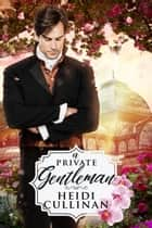 A Private Gentleman ebook by Heidi Cullinan
