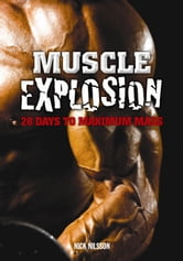 Muscle Explosion: 28 Days to Maximum Mass ebook by Nick Nilsson