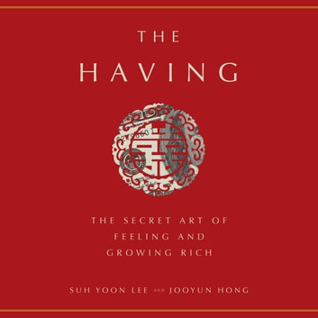 The Having - The Secret Art of Feeling and Growing Rich audiobook by Suh Yoon Lee,Jooyun Hong
