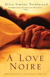 A Love Noire - A Novel ebook by Erica Simone Turnipseed