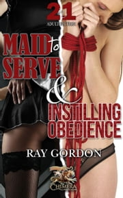 Instilling Obedience & Maid to Serve ebook by Ray Gordon
