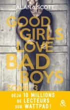Good Girls Love Bad Boys - Tome 3 - le succès New Adult sur Wattpad enfin en papier ! ebook by Alana Scott