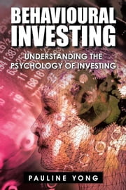 Behavioural Investing - Understanding the Psychology of Investing ebook by Pauline Yong