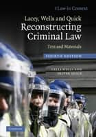 Lacey, Wells and Quick Reconstructing Criminal Law ebook by Celia Wells,Oliver Quick