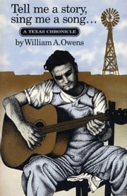 Tell Me a Story, Sing Me a Song - A Texas Chronicle ebook by William A. Owens