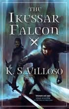 The Ikessar Falcon - Chronicles of the Wolf Queen: Book Two ebook by K. S. Villoso