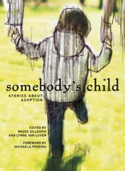 Somebody's Child - Stories About Adoption ebook by Bruce Gillespie,Lynne Van Luven