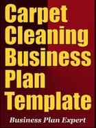 Carpet Cleaning Business Plan Template (Including 6 Special Bonuses) ebook by Business Plan Expert