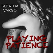 Playing Patience audiobook by Tabatha Vargo