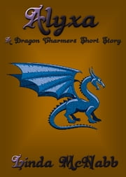 Alyxa - Dragon Charmer - A FREE Short Story about dragons ebook by Linda McNabb